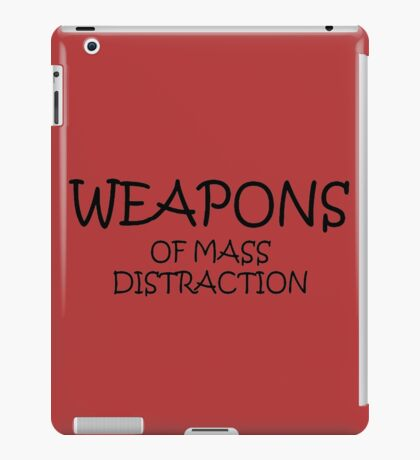 Weapons of Mass Distraction iPad Case/Skin
