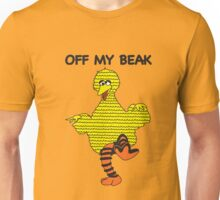 Off my beak Unisex T-Shirt