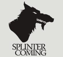 Splinter is Coming by best-designs