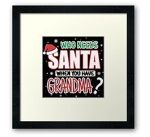 WHO NEEDS SANTA WHEN YOU HAVE GRANDMA Framed Print