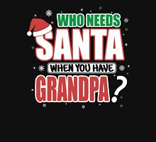 WHO NEEDS SANTA WHEN YOU HAVE GRANDPA Unisex T-Shirt