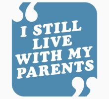 I Still Live With My Parents Baby Tee