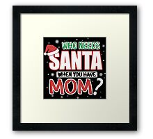 WHO NEEDS SANTA WHEN YOU HAVE MOM Framed Print