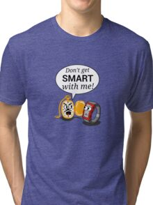 Don't Get Smart With Me! Tri-blend T-Shirt