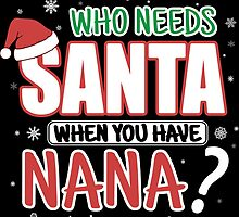 WHO NEEDS SANTA WHEN YOU HAVE NANA by Ryan Jay Cruz
