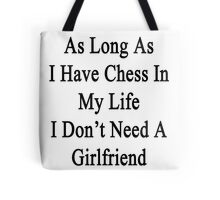 As Long As I Have Chess In My Life I Don't Need A Girlfriend  Tote Bag