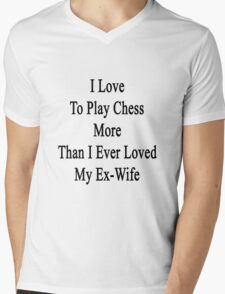 I Love To Play Chess More Than I Ever Loved My Ex-Wife  Mens V-Neck T-Shirt