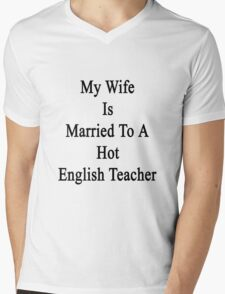 My Wife Is Married To A Hot English Teacher  Mens V-Neck T-Shirt