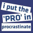 I Put the 'Pro' in Procrastinate by ScottW93