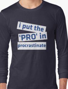 I Put the 'Pro' in Procrastinate Long Sleeve T-Shirt