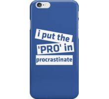 I Put the 'Pro' in Procrastinate iPhone Case/Skin