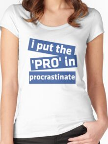 I Put the 'Pro' in Procrastinate Women's Fitted Scoop T-Shirt