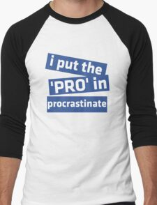 I Put the 'Pro' in Procrastinate Men's Baseball ¾ T-Shirt