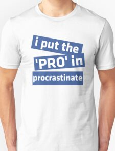 I Put the 'Pro' in Procrastinate T-Shirt