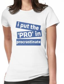 I Put the 'Pro' in Procrastinate Womens Fitted T-Shirt