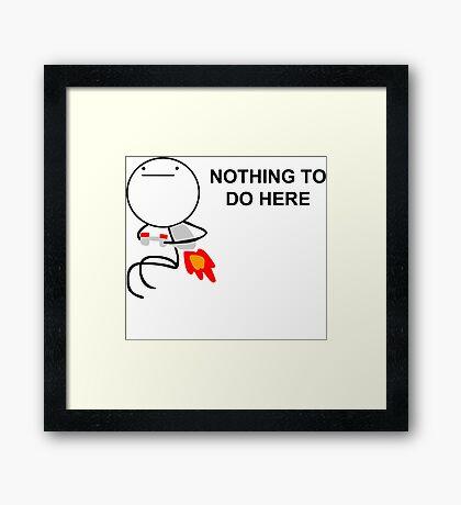Nothing To Do Here Meme Framed Print