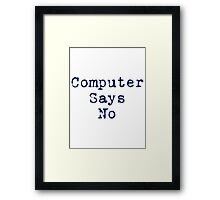 Computer Says No Quote - T-Shirt Sticker Framed Print
