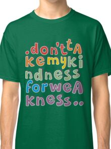 don't take my kindness Classic T-Shirt