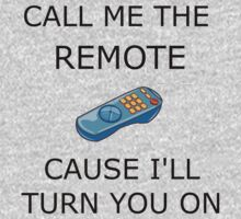 CALL ME THE REMOTE ... by tappers24