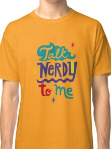 Talk Nerdy To Me Classic T-Shirt