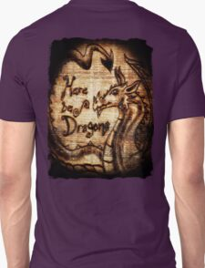 Here be Dragons! T-Shirt
