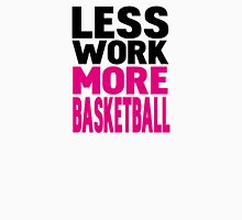 Less work more basketball Womens Fitted T-Shirt