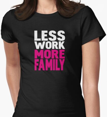 Less work more family Womens Fitted T-Shirt
