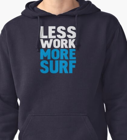 Less work more surf Pullover Hoodie