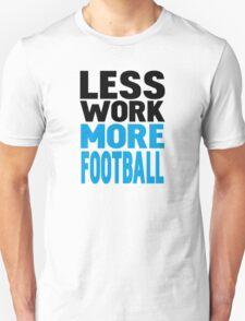 Less work more football T-Shirt
