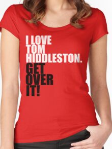 I love Tom Hiddleston. Get over it! Women's Fitted Scoop T-Shirt