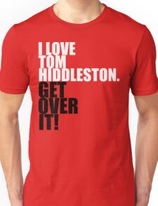 I love Tom Hiddleston. Get over it! Unisex T-Shirt