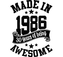 Made in 1986 , 30 Years of Being Awesome 2016 Birthday T Shirts , Mugs , Hoodies , Gifts and more Photographic Print