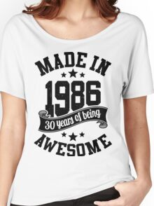Made in 1986 , 30 Years of Being Awesome 2016 Birthday T Shirts , Mugs , Hoodies , Gifts and more Women's Relaxed Fit T-Shirt