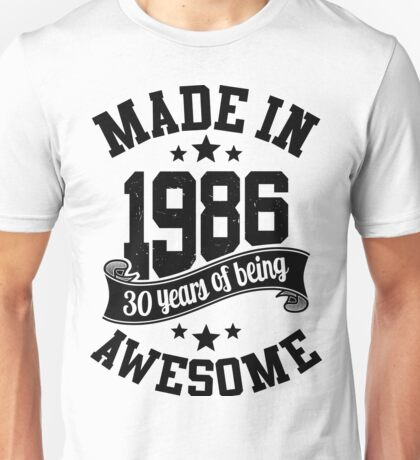 Made in 1986 , 30 Years of Being Awesome 2016 Birthday T Shirts , Mugs , Hoodies , Gifts and more Unisex T-Shirt