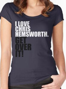 I love Chris Hemsworth. Get over it! Women's Fitted Scoop T-Shirt