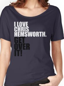I love Chris Hemsworth. Get over it! Women's Relaxed Fit T-Shirt