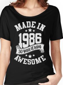 Made in 1986 , 30 Years of Being Awesome ! T Shirt , Hoodies & More ( 2016 Birthday ) Women's Relaxed Fit T-Shirt