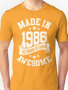 Made in 1986 , 30 Years of Being Awesome ! T Shirt , Hoodies & More ( 2016 Birthday ) T-Shirt