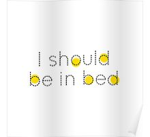 I should be in bed Poster