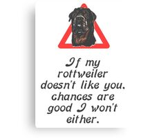 If My Rottweiler Does Not Like You Chances Are I Won't Either Canvas Print