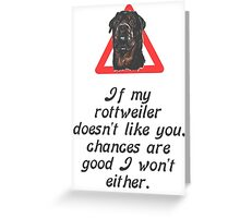 If My Rottweiler Does Not Like You Chances Are I Won't Either Greeting Card