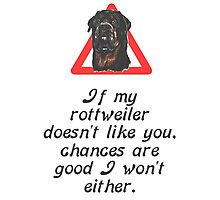 If My Rottweiler Does Not Like You Chances Are I Won't Either Photographic Print