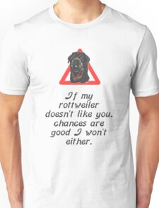 If My Rottweiler Does Not Like You Chances Are I Won't Either Unisex T-Shirt
