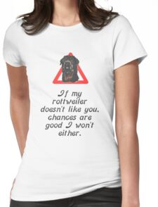 If My Rottweiler Does Not Like You Chances Are I Won't Either Womens Fitted T-Shirt