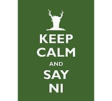 Keep Calm and Say Ni Photographic Print