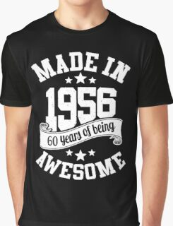 Made in 1956 , 60 Years of Being Awesome T Shirts & Hoodies , Mugs , Gifts & More ( 2016 Birthday ) Graphic T-Shirt