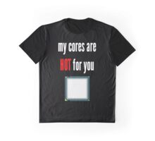 My cores are hot for you CPU Graphic T-Shirt