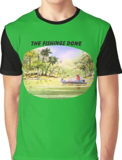 The Fishing Is Done  Graphic T-Shirt