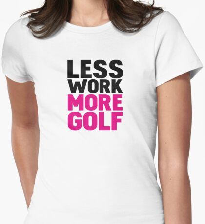 Less work more golf Womens Fitted T-Shirt