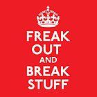 Freak Out and Break Stuff by LibertyManiacs